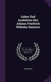 Leben Und Anekdoten Des Johann Friedrich Wilhelm Santerre