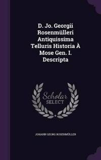 D. Jo. Georgii Rosenm lleri Antiquissima Telluris Historia   Mose Gen. I. Descripta