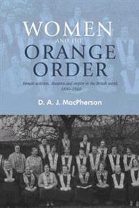Women and the Orange Order: Female Activism, Diaspora and Empire in the British World, 1850
