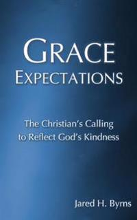Grace Expectations: The Christian's Calling to Reflect God's Kindness