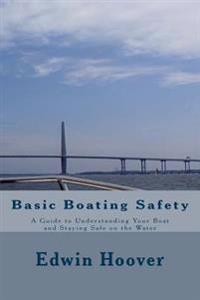 Basic Boating Safety: A Guide to Understanding Your Boat and Staying Safe on the Water