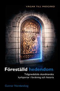 Föreställd hedendom : tidigmedeltida skandinaviska kyrkportar i forskning och historia