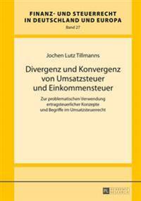 Divergenz Und Konvergenz Von Umsatzsteuer Und Einkommensteuer: Zur Problematischen Verwendung Ertragsteuerlicher Konzepte Und Begriffe Im Umsatzsteuer
