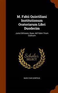 M. Fabii Quintiliani Institutionum Oratoriarum Libri Duodecim