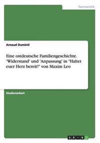 """Eine Ostdeutsche Familiengeschichte. 'Widerstand' Und 'Anpassung' in """"Haltet Euer Herz Bereit!"""" Von Maxim Leo"""