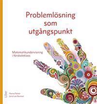 Problemlösning som utgångspunkt : matematikundervisning i förskoleklass