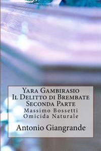 Yara Gambirasio Il Delitto Di Brembate Seconda Parte: Massimo Bossetti Omicida Naturale