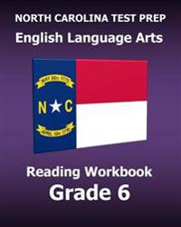 North Carolina Test Prep English Language Arts Reading Workbook Grade 6: Preparation for the Ready Ela/Reading Assessments