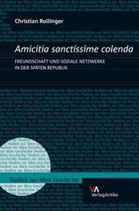Amicitia Sanctissime Colenda: Freundschaft Und Soziale Netzwerke in Der Spaten Republik