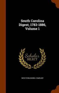 South Carolina Digest, 1783-1886, Volume 1