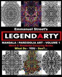 Legendarty: Weird and Wonderful Colouring Books. Mandala / Pareidolia Art - Volume 1. What Do You See?: Legendarty: Weird and Wond