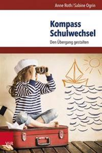 Kompass Schulwechsel: Den Ubergang Gestalten