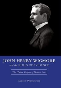John Henry Wigmore and the Rules Of Evidence