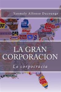 La Gran Corporacion: La Corpocracia