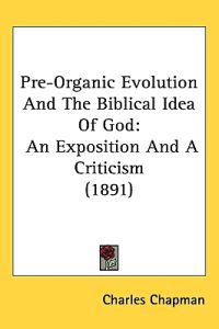 Pre-organic Evolution and the Biblical Idea of God