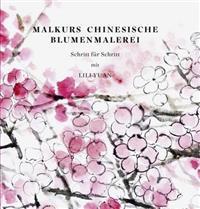 Malkurs Chinesische Blumenmalerei: Schritt Fur Schritt Mit Lili Yuan