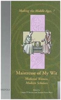 Maistresse of My Wit Medieval Women, Modern Scholarship