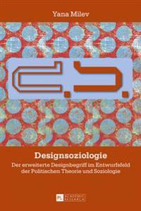 Designsoziologie: Der Erweiterte Designbegriff Im Entwurfsfeld Der Politischen Theorie Und Soziologie