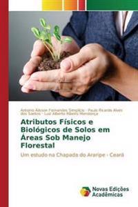 Atributos Fisicos E Biologicos de Solos Em Areas Sob Manejo Florestal