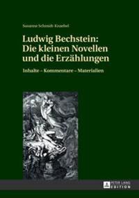 Ludwig Bechstein: Die Kleinen Novellen Und Die Erzaehlungen: Inhalte - Kommentare - Materialien