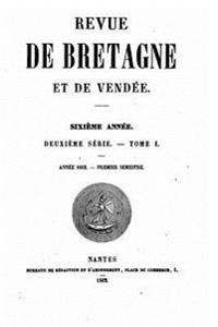 Revue de Bretagne Et de Vendée - Sixième Année - Deuxième Série - Tome I