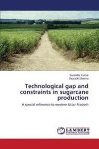 Technological Gap and Constraints in Sugarcane Production