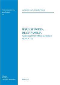 Jesus Se Rodea de Su Familia: Analisis Retorico Biblico y Semitico de MC 3,7-35