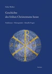 Geschichte Des Fruhen Christentums Heute: Traditionen - Hintergrunde - Aktuelle Fragen