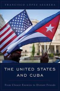The United States and Cuba: From Closest Enemies to Distant Friends