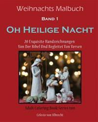 Weihnachts Malbuch: Oh Heilige Nacht: 20 Exquisite Handzeichnungen Von Der Bibel Und Begleitet Von Versen