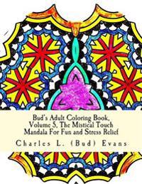 Bud's Adult Coloring Book, Volume 5: The Mistical Touch, Mandala for Fun and Stress Relief