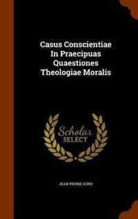 Casus Conscientiae in Praecipuas Quaestiones Theologiae Moralis