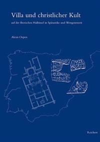 Villa Und Christlicher Kult Auf Der Iberischen Halbinsel in Spatantike Und Westgotenzeit