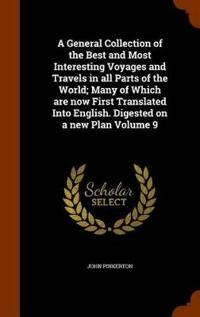 A General Collection of the Best and Most Interesting Voyages and Travels in All Parts of the World; Many of Which Are Now First Translated Into English. Digested on a New Plan Volume 9