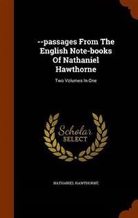 --Passages from the English Note-Books of Nathaniel Hawthorne