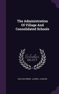 The Administration of Village and Consolidated Schools
