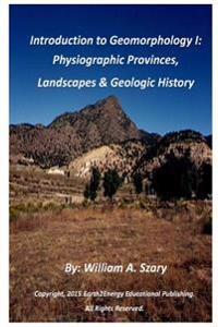 Introduction to Geomorphology I: Physiographic Provinces, Landscapes & Geologic History