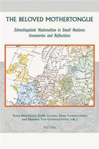 The Beloved Mothertongue: Ethnolinguistic Nationalism in Small Nations: Inventories and Reflections