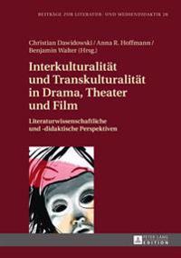 Interkulturalitaet Und Transkulturalitaet in Drama, Theater Und Film: Literaturwissenschaftliche Und -Didaktische Perspektiven