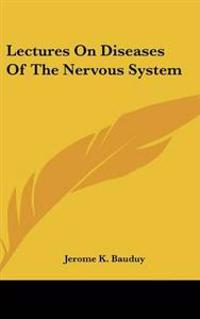Lectures On Diseases Of The Nervous System