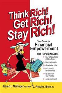 Think Rich! Get Rich! Stay Rich!