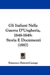 Gli Italiani Nella Guerra D'ungheria, 1848-1849