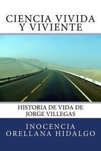 Ciencia Vivida y Viviente: Historia de Vida de Jorge Villegas