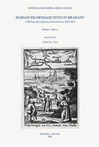 Marian Pilgrimage Sites in Brabant: A Bibliography of Books Printed Between 1600-1850