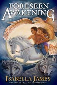 Foreseen Awakening: The Paranormal Power of Five -Popular Genre-Find Treasure -Lost Technology- Characters Come to Life- Powerful Angel Sp