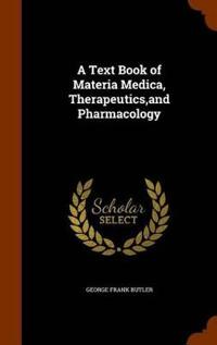 A Text Book of Materia Medica, Therapeutics, and Pharmacology