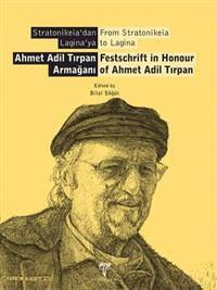 From Stratonikeia to Lagina: Festschfift in Honour of Ahmet Adil Tirpan / Stratonikeia'dan Laginaya - Ahmet Adil Tirpan Armagani