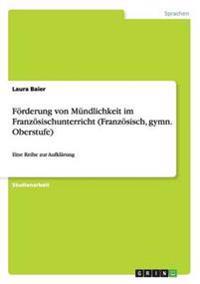 Forderung Von Mundlichkeit Im Franzosischunterricht (Franzosisch, Gymn. Oberstufe)