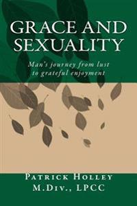 Grace and Sexuality: Man's Journey from Lust to Gratitude
