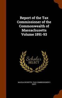 Report of the Tax Commissioner of the Commonwealth of Massachusetts Volume 1891-93